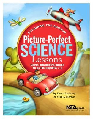 Picture-Perfect Science Lessons - Expanded 2nd Edition: Using Children's Books to Guide Inquiry, 3-6 - PB186E2, Karen Ansberry; Emily Morgan