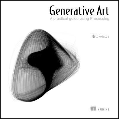 Generative Art: A Practical Guide Using Processing, Pearson, Matt