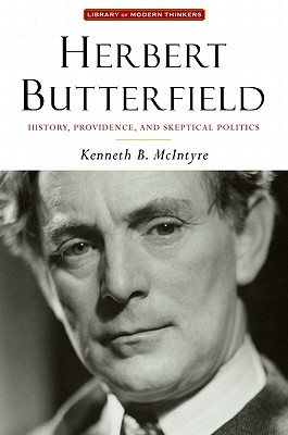 Image for Herbert Butterfield: History, Providence, and Skeptical Politics (Library Modern Thinkers Series)