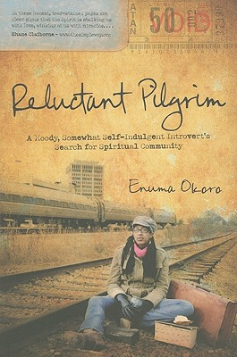 Reluctant Pilgrim: A Moody, Somewhat Self-Indulgent Introvert's Search for Spiritual Community, Enuma Okoro