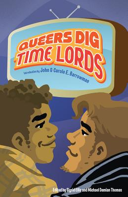 Image for Queers Dig Time Lords: A Celebration of Doctor Who by the LGBTQ Fans Who Love It
