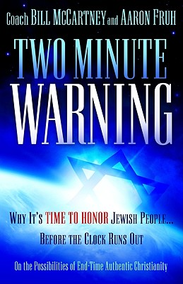 Two Minute Warning: Why Its Time to Honor Jewish People Before the Clock Runs Out, Bill McCartney, Aaron Fruh
