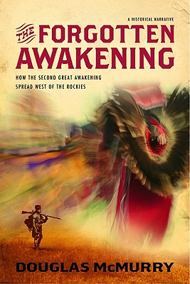 The Forgotten Awakening: How The Second Great Awakening Spread West of the Rockies, McMurry, Douglas