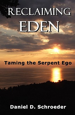 Reclaiming Eden: Taming the Serpent Ego, Schroeder, Daniel D.
