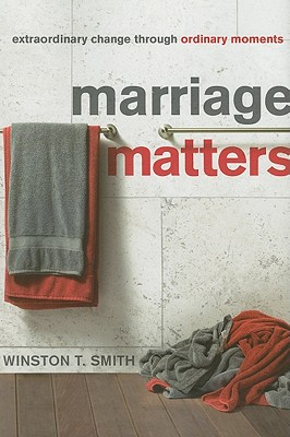 Image for Marriage Matters: Extraordinary Change Through Ordinary Moments