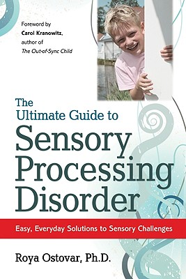 Image for The Ultimate Guide to Sensory Processing Disorder: Easy, Everyday Solutions to Sensory Challenges