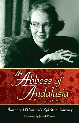 Image for The Abbess of Andalusia: Flannery O'Connor's Spiritual Journey