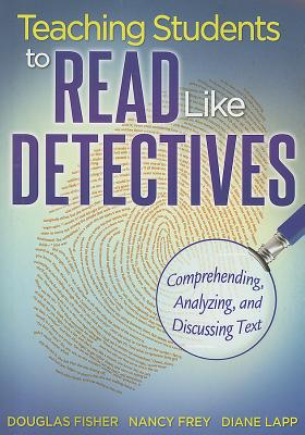Image for Teaching Students to Read Like Detectives: Comprehending, Analyzing, and Discussing Text