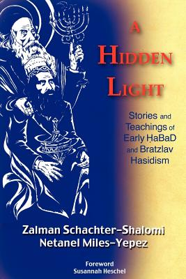 A Hidden Light: Stories and Teachings of Early Habad and Bratzlav Hasidism, Schachter-Shalomi, Zalman M.; Miles-Yepez, Netanel
