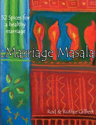 Marriage Masala: 52 Spices for a Healthy Marriage, Gilbert, Rod; Gilbert, Ruthie