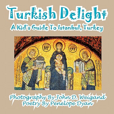 Turkish Delight--A Kid's Guide To Istanbul, Turkey, Dyan, Penelope
