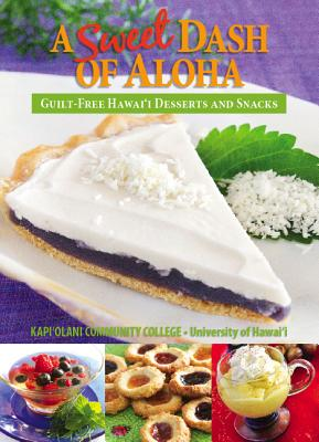 Image for A Sweet Dash of Aloha: Guilt-Free Hawaii Desserts & Snacks