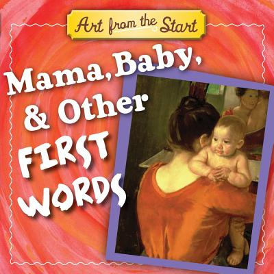 Mama, Baby, & Other First Words (Art from the Start), Julie Merberg,Suzanne Bober