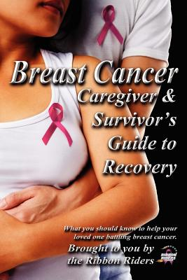 Breast Cancer: Caregiver & Survivor's Guide to Recovery, Ribbon Riders