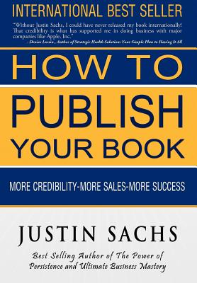 How to Publish Your Book, Sachs, Justin