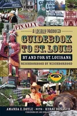 Finally! A Locally Produced Guidebook to St. Louis By And For St. Louisans Neighborhood By Neighborhood, Doyle, Amanda; Bonasch, Kerri