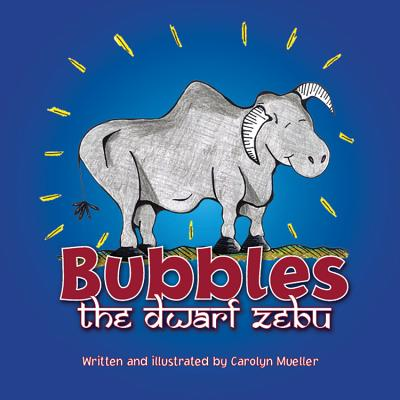 Bubbles the Dwarf Zebu: A Story about Finding a Home at the Saint Louis Zoo, Mueller, Carolyn