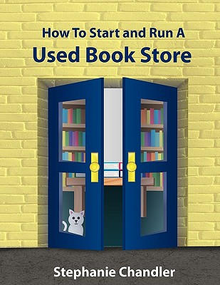 Image for HOW TO START AND RUN A USED BOOKSTORE: A Bookstore Owner's Essential Toolkit with Real-World Insights, Strategies, Forms, and Procedures
