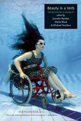 Beauty is a Verb: The New Poetry of Disability, Bartlett, Jennifer; Black, Sheila; Northen, Michael [editors]