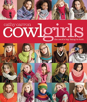 Image for Cowl Girls: The Neck's Big Thing to Knit (Cathy Carron Collection)
