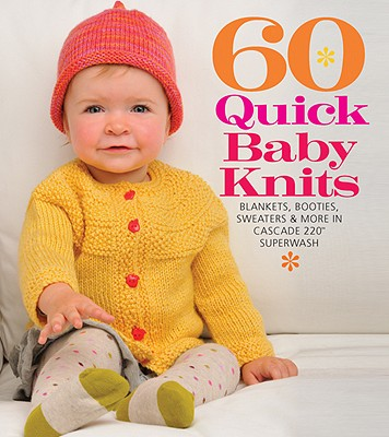 """Image for 60 Quick Baby Knits: Blankets, Booties, Sweaters & More in Cascade 220â""""¢ Superwash (60 Quick Knits Collection)"""