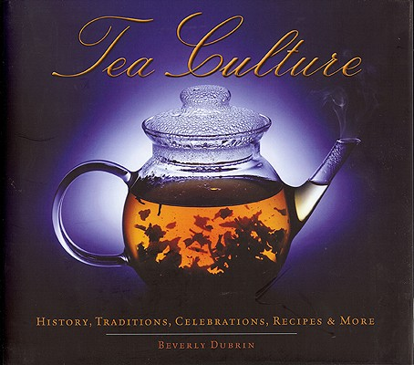 """""""Tea Culture: History, Traditions, Celebrations, Recipes & More"""", """"Dubrin, Beverly"""""""