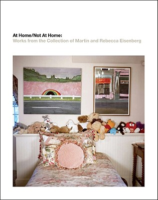 Image for At Home/Not at Home: Works from the Collection of Martin and Rebecca Eisenberg