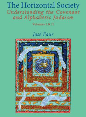 The Horizontal Society: Understanding the Covenant and Alphabetic Judaism (Vol. I and II) (Emunot: Jewish Philosophy and Kabbalah), Faur, Jose