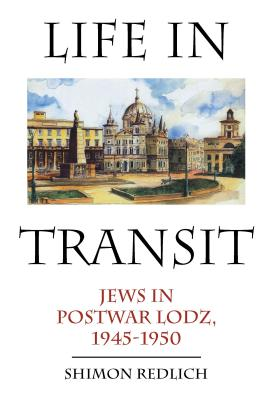 Life in Transit: Jews in Postwar Lodz, 1945-1950 (Studies in Russian and Slavic Literatures, Cultures, and History), Redlich, Shimon
