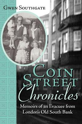 Coin Street Chronicles: Memoirs of an Evacuee from London's Old South Bank, Southgate, Gwen