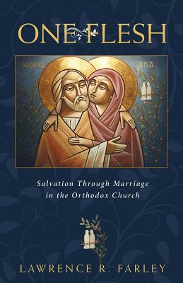 One Flesh: Salvation Through Marriage in the Orthodox Church, Lawrence Farley