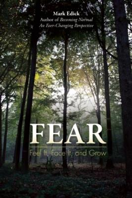Fear: Feel It, Face It, and Grow, Mark Edick