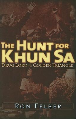The Hunt for Khun Sa: Drug Lord of the Golden Triangle, Felber, Ron