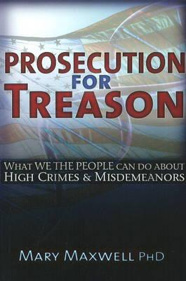 Prosecution for Treason: Weather War, Epidemics, Mind Control, and the Surrender of Sovereignty, Maxwell PhD, Mary