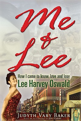 Me & Lee: How I Came to Know, Love and Lose Lee Harvey Oswald, Judyth Vary Baker