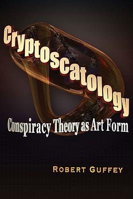 Cryptoscatology: Conspiracy Theory as Art Form, Guffey, Robert