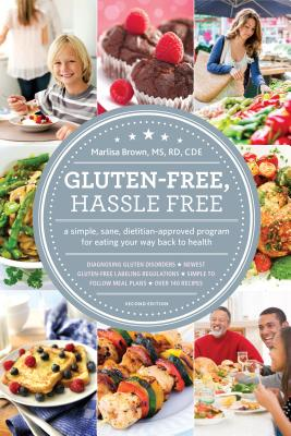 Gluten Free, Hassle Free, Second Edition: A Simple, Sane, Dietitian-Approved Program For Eating Your Way Back to Health, Brown MS  RD  CDE, Marlisa; Miller MFA  MSW  LMSW, Sloane [Foreword]