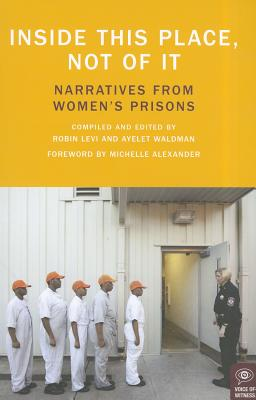 Image for Inside This Place, Not of It: Narratives from Women's Prisons (Voice of Witness)