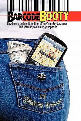 Image for Barcode Booty: How I found and sold $2 million of 'junk' on eBay and Amazon, And you can, too, using your phone