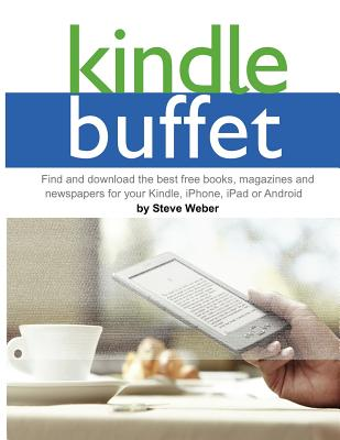 Image for Kindle Buffet: Find and download the best free books, magazines and newspapers for your Kindle, iPhone, iPad or Android