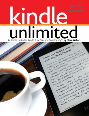 Image for Kindle Unlimited Users Manual: Is Kindle Unlimited Worth It for You and Your Family?