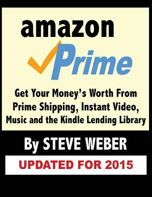 Image for Amazon Prime: Get Your Money's Worth from Prime Shipping, Instant Video, Music, and the Kindle Lending Library