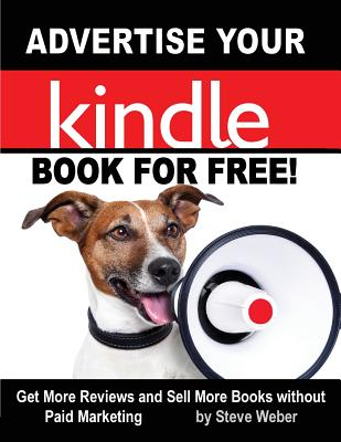 Image for Advertise Your Kindle Book for Free!: Get More Reviews and Sell More Books Without Paid Marketing