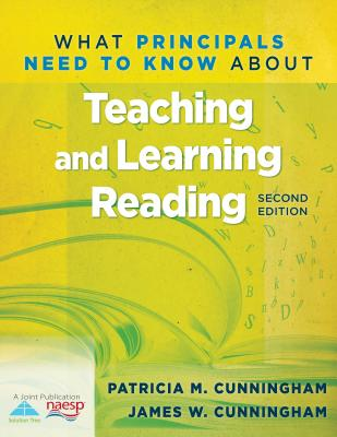 What Principals Need to Know About Teaching and Learning Reading, Patricia M. Cunningham; James W. Cunningham