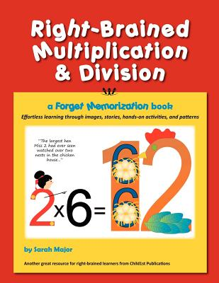 Right-Brained Multiplication & Division, a Forget Memorization Book, Major, Sarah K.