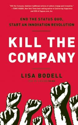 Image for Kill the Company: End the Status Quo, Start an Innovation Revolution