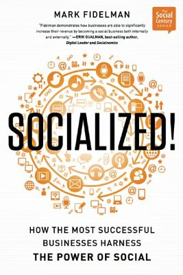 Socialized!: How the Most Successful Businesses Harness the Power of Social (Social Century), Fidelman, Mark
