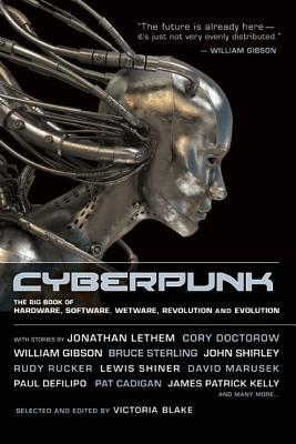 Cyberpunk: Stories of Hardware, Software, Wetware, Evolution, and Revolution, Pat Cadigan; Benjamin Parzybok; William Gibson; Jonathan Lethem; Greg Bear; Mark Teppo; Cory Doctorow; Cat Rambo; Kim Stanley Robinson; Bruce Sterling