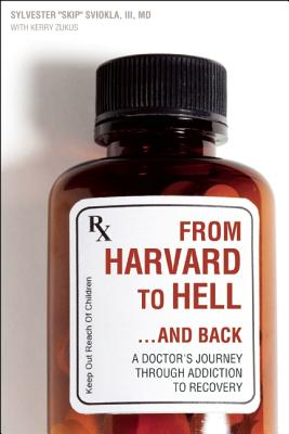 From Harvard to Hell...and Back: A Doctor�s Journey through Addiction to Recovery, Sviokla III, M.D. Sylvester; Zukus, Kerry