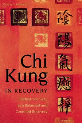 Chi Kung in Recovery: Finding Your Way to a Balanced and Centered Recovery, Pergament, Gregory